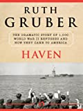 Haven: The Dramatic Story of 1,000 World War II Refugees and How They Came to America (1453206337) by Gruber, Ruth