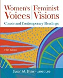 Women's Voices, Feminist Visions: Classic and Contemporary Readings by Shaw, Susan, Lee, Janet 5th (fifth) edition [Paperback(2011)]
