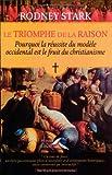 echange, troc Rodney Stark - Le triomphe de la raison : Pourquoi la réussite du modèle occidental est le fruit du christianisme