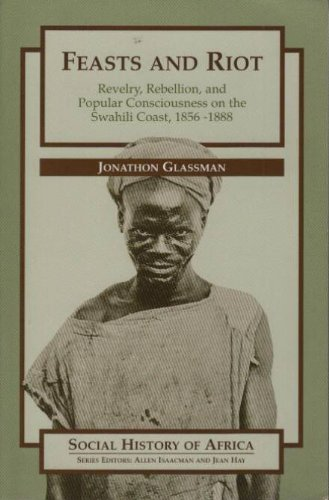 Feasts and Riot: Revelry, Rebellion, & Popular Consciousness on the Swahili Coast, 1856-1888 (Social History of Afri
