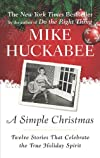 A Simple Christmas Twelve Stories That Celebrate the True Holiday Spirit by Huckabee, Mike [Sentinel HC,2009] (Hardcover)