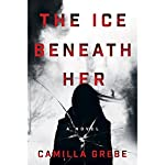 The Ice Beneath Her: A Novel | Camilla Grebe,Elizabeth Clark Wessel - translator