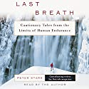 Last Breath: Cautionary Tales from the Limits of Human Endurance Audiobook by Peter Stark Narrated by Peter Stark