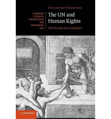 the-un-and-human-rights-who-guards-the-guardians-by-author-guglielmo-verdirame-august-2013