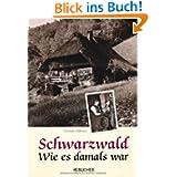 Schwarzwald: Wie es damals war