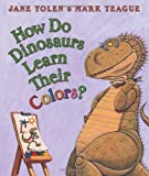 How Do Dinosaurs Learn Their Colors? (0439856531) by Yolen, Jane