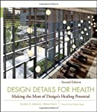 Design Details for Health: Making the Most of Designs Healing Potential (Wiley Series in Healthcare and Senior Living Design)