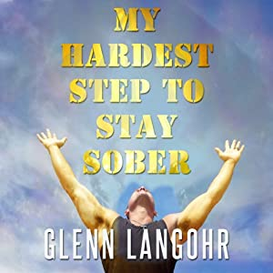 My Hardest Step to Stay Sober Audiobook