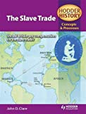 Hodder History Concepts and Processes: The Slave Trade (Hodder History: Concepts & Processes)