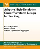 img - for Adaptive High-Resolution Sensor Waveform Design for Tracking (Synthesis Lectures on Algorith and Software in Engineering) book / textbook / text book