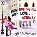 From Notting Hill with Love...Actually (       UNABRIDGED) by Ali McNamara Narrated by Finty Williams