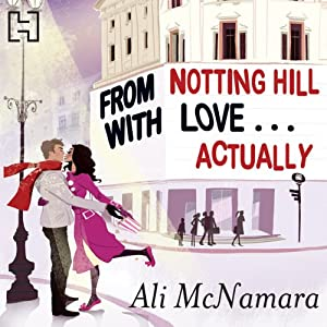 From Notting Hill with Love... Actually: The Notting Hill series, Book 1 | [Ali McNamara]