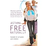 Asthma Free Naturally: Reverse Asthma Using the Buteyko Breathing Method, Suitable for All Adults and Children (includes Free Buteyko CD)by Patrick McKeown