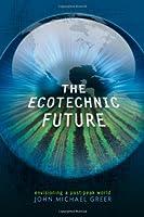 The Ecotechnic Future: Envisioning a Post-Peak World