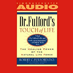 Dr. Fulford's Touch of Life: The Healing Power of the Natural Life Force | [Robert Fulford]