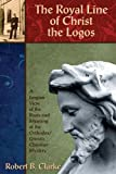 Royal Line of Christ the Logos, The: A Jungian View of the Roots and Meaning of the Orthodox/Gnostic Christian Mystery