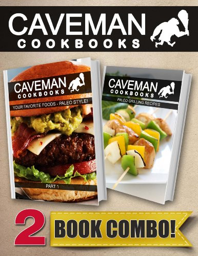 Your Favorite Foods - Paleo Style Part 1 and Paleo Grilling Recipes: 2 Book Combo (Caveman Cookbooks) by Angela Anottacelli
