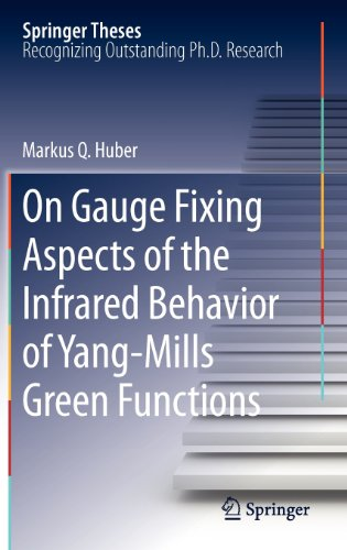 On Gauge Fixing Aspects of the Infrared Behavior of Yang-Mills Green Functions (Springer Theses)