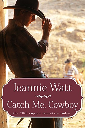 Catch Me, Cowboy by Jeannie Watt