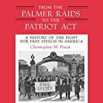 From the Palmer Raids to the Patriot Act: A History of the Fight for Free Speech in America | Chris Finan