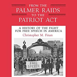 From the Palmer Raids to the Patriot Act: A History of the Fight for Free Speech in America | [Chris Finan]