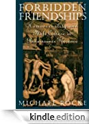 Forbidden Friendships: Homosexuality and Male Culture in Renaissance Florence (Studies in the History of Sexuality) [Edizione Kindle]