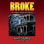 Broke: An Imogene Duckworthy Mystery | Kaye George