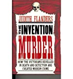 The Invention of Murder Judith Flanders