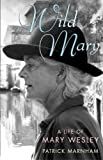 Wild Mary: A Life of Mary Wesley