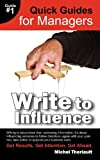 img - for Write To Influence - Quick Guides for Managers by Michel Theriault (2012-11-01) book / textbook / text book