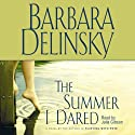 The Summer I Dared (       UNABRIDGED) by Barbara Delinsky Narrated by Julia Gibson