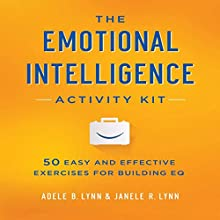The Emotional Intelligence Activity Kit: 50 Easy and Effective Exercises for Building EQ (       UNABRIDGED) by Adele B. Lynn, Janele R. Lynn Narrated by Karen Saltus