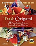 Trash Origami: 25 Paper Folding Projects Reusing Everyday Materials [Origami Book, DVD, 25 Projects]