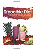 Smoothie Diet: The Smoothies Recipe Book for a Healthy Smoothie Diet, Including Smoothies for Weight Loss and Optimum Health