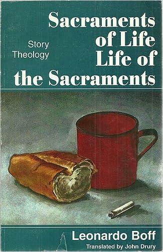 Sacraments of Life: Life of the Sacraments (Story Theology) written by Leonardo Boff