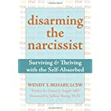 Disarming the Narcissist: Surviving and Thriving with the Self-absorbedby Wendy T. Behary