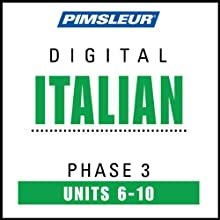 Italian Phase 3, Unit 06-10: Learn to Speak and Understand Italian with Pimsleur Language Programs  by Pimsleur