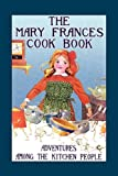 The Mary Frances Cook Book: Adventures Among the Kitchen People (Mary Frances Books for Children)