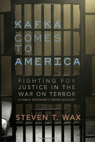 Kafka Comes to America: Fighting for Justice in the War on Terror - A Public Defender