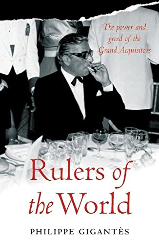 The Secret History of the Rulers of the World: The Power and Greed of the Grand Acquisitors
