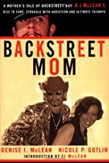 Backstreet Mom: A Mother&#39;s Tale of Backstreet Boy AJ McLean&#39;s Rise to Fame, Struggle with Addiction, and Ultimate Triumph