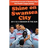 Shine On Swansea City: 2011/12 A Season in the Sunby Keith Haynes