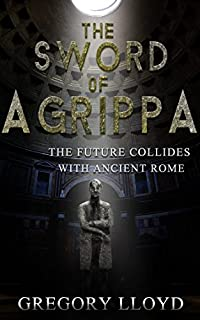 The Sword Of Agrippa: Antioch: The Future Collides With Ancient Rome by Gregory Lloyd ebook deal