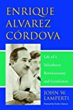 img - for Enrique Alvarez: Life of a Salvadoran Revolutionary And Gentlemen by John W. Lamperti (2006-03-21) book / textbook / text book
