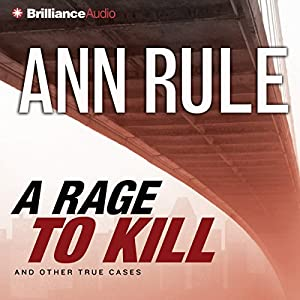 A Rage to Kill and Other True Cases: Ann Rule's Crime Files, Volume 6 | [Ann Rule]