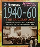 1940-60: The Nuclear Age (20th Century Science  &  Technology)