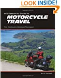 The Essential Guide to Motorcycle Travel: Tips, Technology, Advanced Techniques