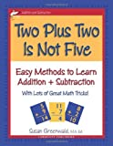 img - for Two Plus Two Is Not Five (Easy Methods to Learn Addition & Subtraction) by Susan R. Greenwald (2006-04-07) book / textbook / text book