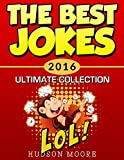 Jokes : Best JOKES 2016 Ultimate Collection - 417 Funny Jokes LOL (Best Jokes and Riddles) Joke Book (Jokes for kids, Joke Books 2016, Kids Joke Books)