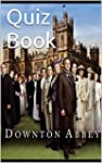 Downton Abbey: The Unofficial Quiz Bo...
